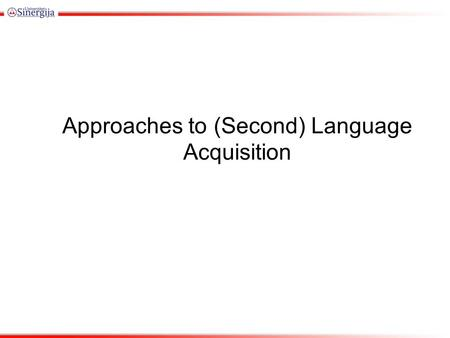 Approaches to (Second) Language Acquisition. Behaviorism (Theory) tabula rasa (to be filled with language material) children learn language by imitation;