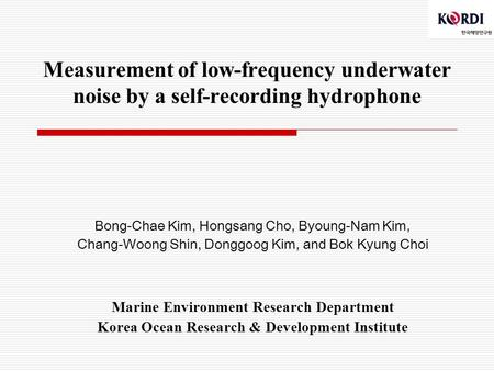 Measurement of low-frequency underwater noise by a self-recording hydrophone Bong-Chae Kim, Hongsang Cho, Byoung-Nam Kim, Chang-Woong Shin, Donggoog Kim,