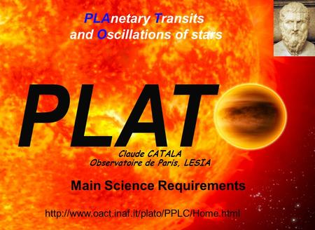 PLAnetary Transits and Oscillations of stars Claude CATALA Observatoire de Paris, LESIA  Main Science Requirements.