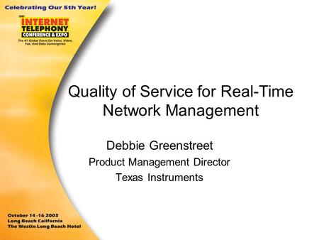 Quality of Service for Real-Time Network Management Debbie Greenstreet Product Management Director Texas Instruments.