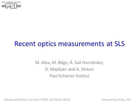 Advanced Optics Control, CERN, 05-06.02.2015 Masamitsu Aiba, PSI Recent optics measurements at SLS M. Aiba, M. Böge, Á. Saá Hernández, D. Mayilyan and.