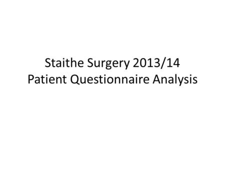 Staithe Surgery 2013/14 Patient Questionnaire Analysis.