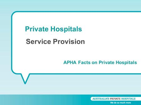Private Hospitals APHA Facts on Private Hospitals Service Provision.