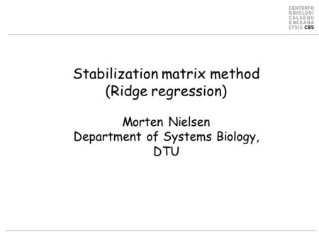 Stabilization matrix method (Ridge regression) Morten Nielsen Department of Systems Biology, DTU.