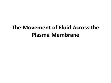 The Movement of Fluid Across the Plasma Membrane.