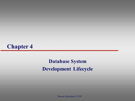 Chapter 4 Database System Development Lifecycle Pearson Education © 2009.