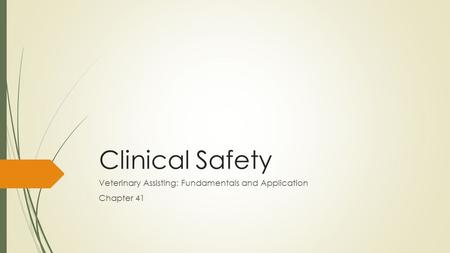 Clinical Safety Veterinary Assisting: Fundamentals and Application Chapter 41.