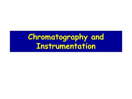 Chromatography and Instrumentation. Chromatography Separate Analyze Identify Purify Quantify Components Mixture Chromatography is used by scientists to: