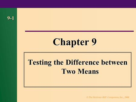 © The McGraw-Hill Companies, Inc., 2000 9-1 Chapter 9 Testing the Difference between Two Means.