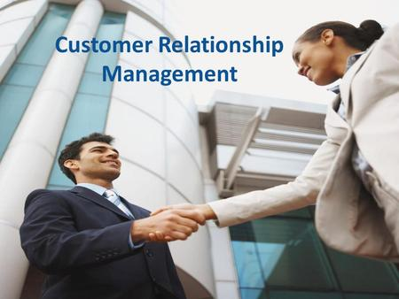 "Customer Relationship Management. SQuare Consulting and Management Services What is Customer Relationship Management (CRM)? CRM is ""the development and."
