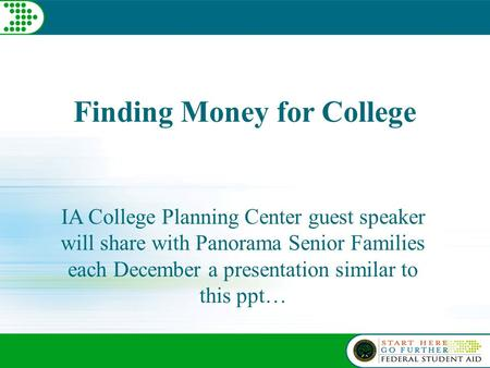 Finding Money for College IA College Planning Center guest speaker will share with Panorama Senior Families each December a presentation similar to this.