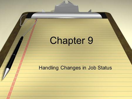 Chapter 9 Handling Changes in Job Status. I. Changing from full time to part time --many choose to work part time --some just can ' t find full time work.