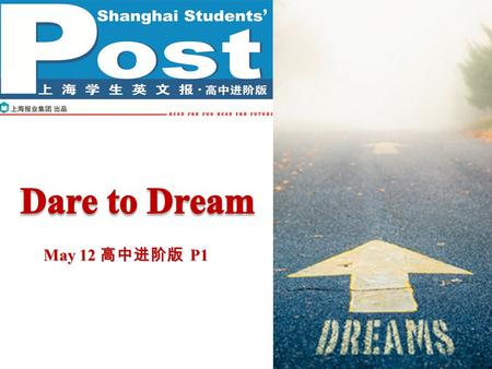 May 12 高中进阶版 P1. Pre-reading P2P2 What is it? Ask your parents about their dreams and whether they have realized them.