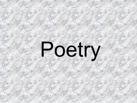 Poetry. -one of three major types of literature: -no single characteristic poetry, prose, drama.