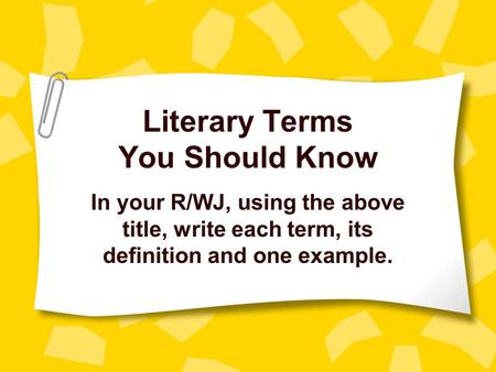 Literary Terms You Should Know In your R/WJ, using the above title, write each term, its definition and one example.