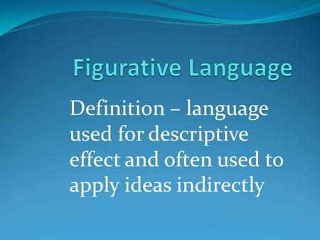 Definition – language used for descriptive effect and often used to apply ideas indirectly.