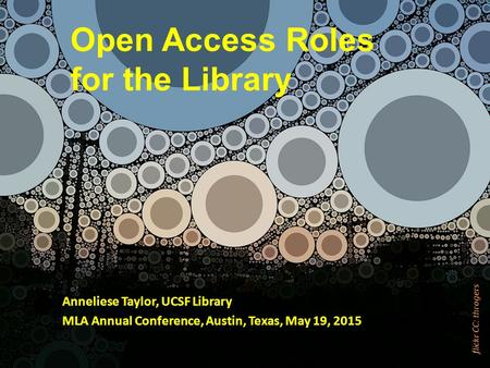 Anneliese Taylor, UCSF Library MLA Annual Conference, Austin, Texas, May 19, 2015 Open Access Roles for the Library flickr CC: throgers.