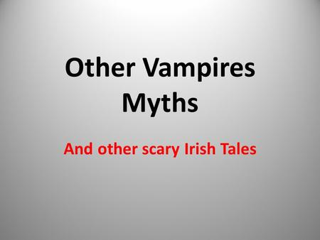 Other Vampires Myths And other scary Irish Tales.