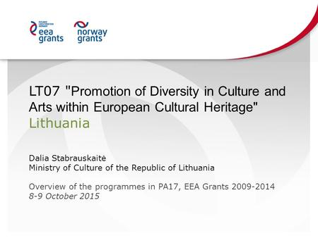 LT07  Promotion of Diversity in Culture and Arts within European Cultural Heritage Lithuania Dalia Stabrauskaitė Ministry of Culture of the Republic.