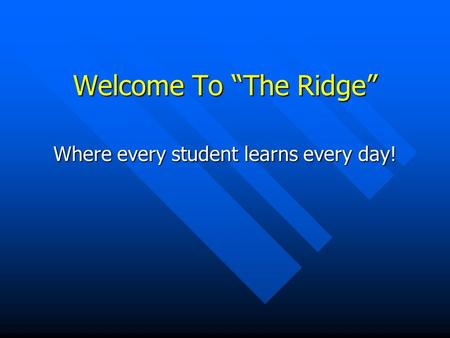 "Welcome To ""The Ridge"" Where every student learns every day!"