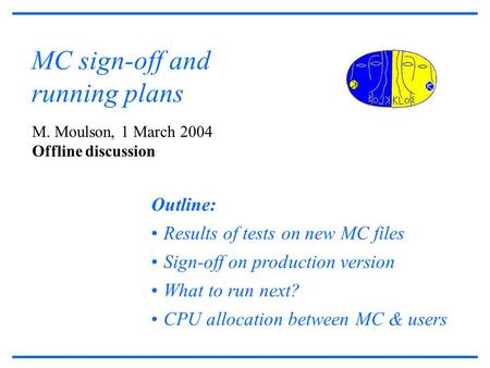 MC sign-off and running plans M. Moulson, 1 March 2004 Offline discussion Outline: Results of tests on new MC files Sign-off on production version What.