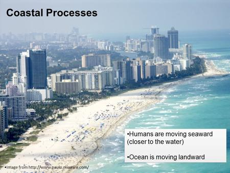 Image from  Humans are moving seaward (closer to the water) Ocean is moving landward Humans are moving seaward (closer to.