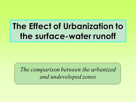 The Effect of Urbanization to the surface-water runoff The comparison between the urbanized and undeveloped zones.