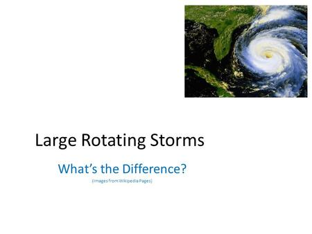 Large Rotating Storms What's the Difference? (Images from Wikipedia Pages)