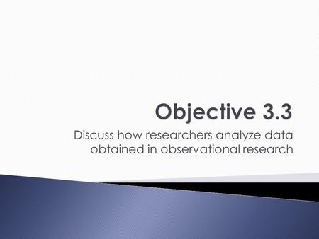 Discuss how researchers analyze data obtained in observational research.