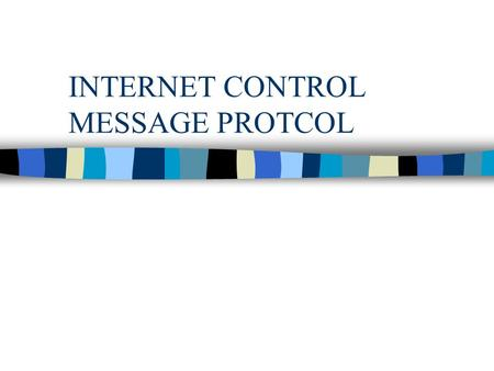 INTERNET CONTROL MESSAGE PROTCOL. ICMP n allows router to send error or control messages to another router or host n provides communication between IP.