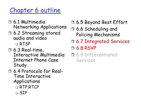 Chapter 6 outline r 6.1 Multimedia Networking Applications r 6.2 Streaming stored audio and video m RTSP r 6.3 Real-time, Interactive Multimedia: Internet.