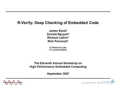 R-Verify: Deep Checking of Embedded Code James Ezick † Donald Nguyen † Richard Lethin † Rick Pancoast* (†) Reservoir Labs (*) Lockheed Martin The Eleventh.