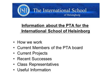 Information about the PTA for the International School of Helsinborg How we work Current Members of the PTA board Current Projects Recent Successes Class.