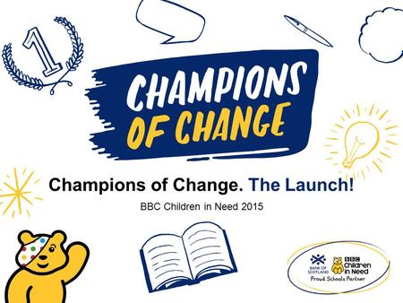 Champions of Change. The Launch! BBC Children in Need 2015.