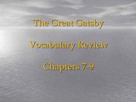 The Great Gatsby Vocabulary Review Chapters 7-9. Gatsby Vocab Review tumult portentous irreverent vicarious rancor formidable indiscernible divot Resentment.