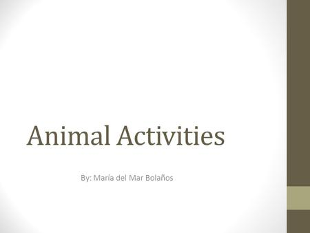 Animal Activities By: María del Mar Bolaños. Pets General objective: the child will be able to recognize different pets Activity: the children will sit.