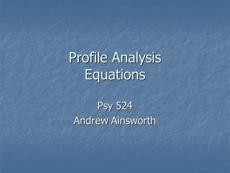 Profile Analysis Equations Psy 524 Andrew Ainsworth.