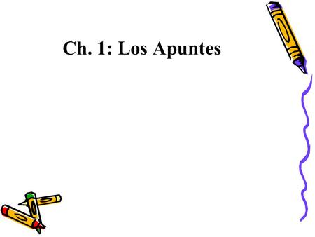 Ch. 1: Los Apuntes. Infinitives Verbs are words that are most often used to name actions. Verbs in English have different forms depending on who is doing.