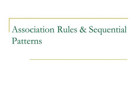 Association Rules & Sequential Patterns. CS583, Bing Liu, UIC 2 Road map Basic concepts of Association Rules Apriori algorithm Sequential pattern mining.