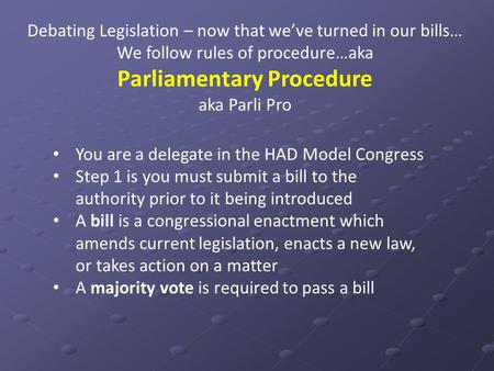 Debating Legislation – now that we've turned in our bills… We follow rules of procedure…aka Parliamentary Procedure aka Parli Pro You are a delegate in.