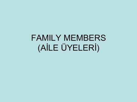 FAMILY MEMBERS (AİLE ÜYELERİ). I am Ali. Yunus is my ………….……….. Furkan is my ……………………. Nur is my……………………….. MY FAMILY Nur Kemal Melek Furkan Ali Yunus.
