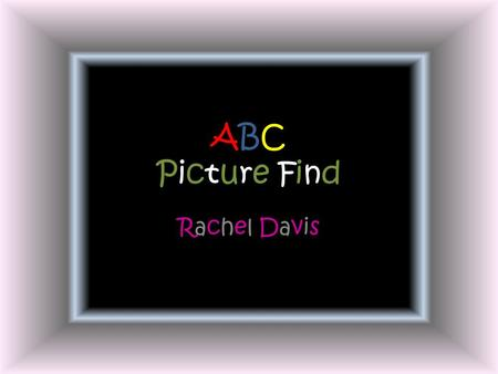 ABC Picture Find Rachel Davis. Instructions Find something in the pictures that start with each letter of the alphabet. The items can be colors, body.
