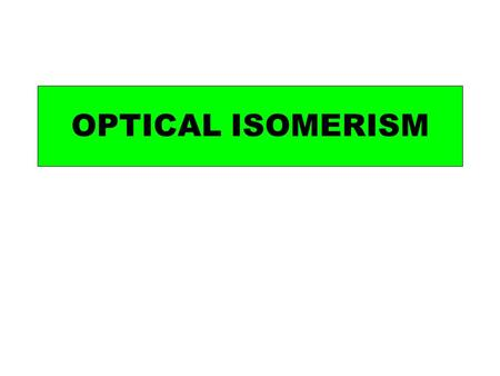 OPTICAL ISOMERISM. All molecules have a mirror image – but for most molecules it is the same molecule.