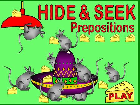 HIDE & SEEK Prepositions PLAY.