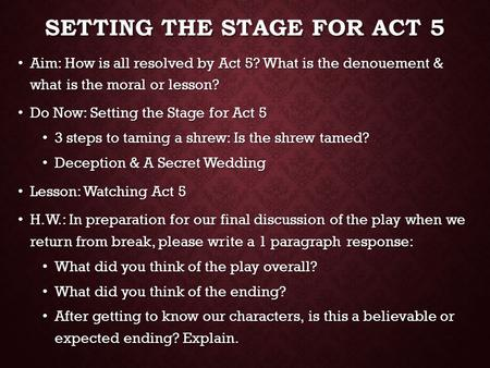 SETTING THE STAGE FOR ACT 5 Aim: How is all resolved by Act 5? What is the denouement & what is the moral or lesson? Aim: How is all resolved by Act 5?