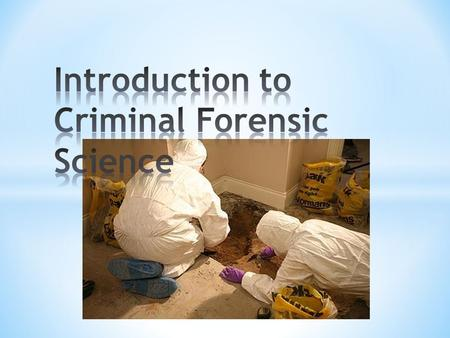 * Define and distinguish forensic science from other sciences * Give a brief history of forensic science * Describe the services of a typical crime lab.