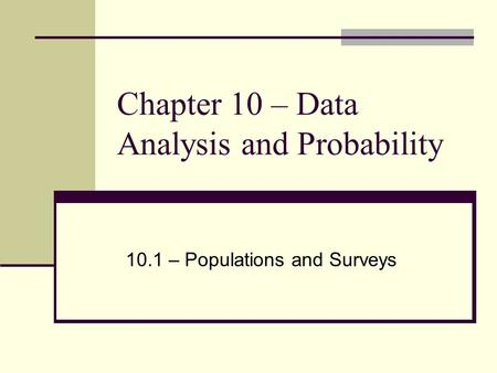 Chapter 10 – Data Analysis and Probability 10.1 – Populations and Surveys.