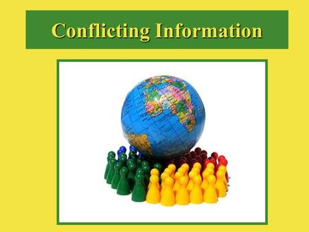 Conflicting Information Reliability vs. Validity Using the Internet, define the following: –Reliability –Validity.