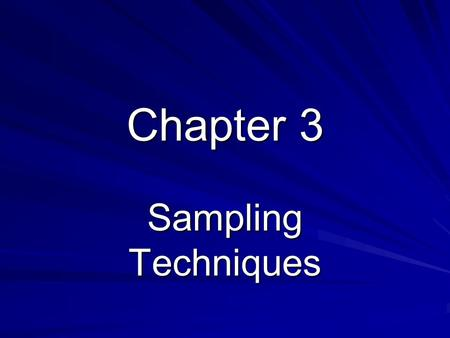 Chapter 3 Sampling Techniques. Chapter 3 – Sampling Techniques When conducting a survey, it is important to choose the right questions to ask and to select.