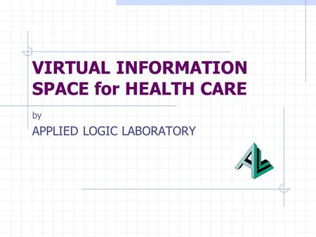 VIRTUAL INFORMATION SPACE for HEALTH CARE by APPLIED LOGIC LABORATORY.